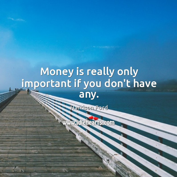 Image, Money is really only important if you don't have any.
