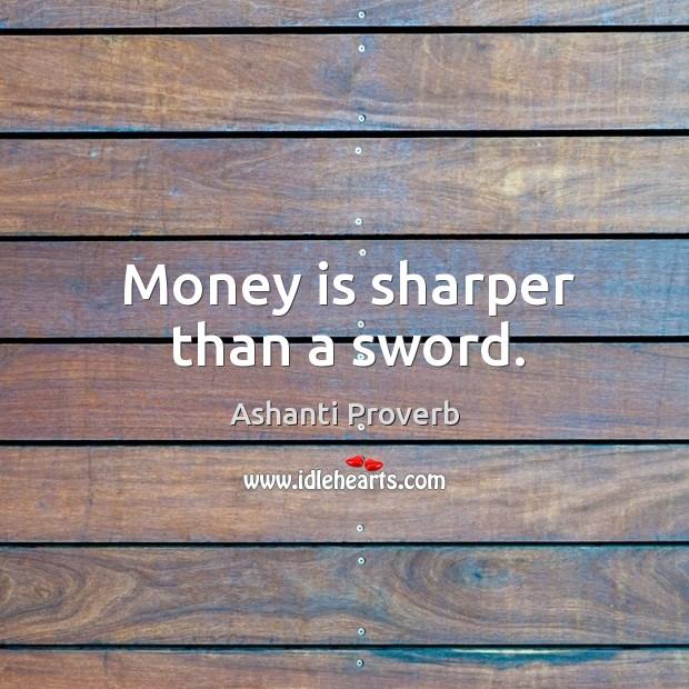 Money is sharper than a sword. Ashanti Proverbs Image