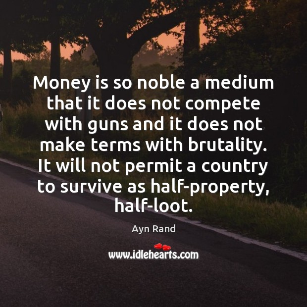 Money is so noble a medium that it does not compete with Ayn Rand Picture Quote
