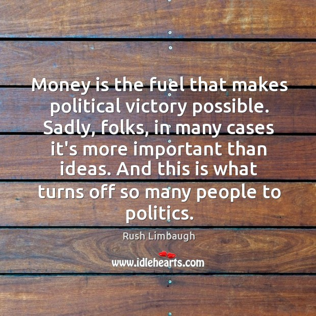 Money is the fuel that makes political victory possible. Sadly, folks, in Image