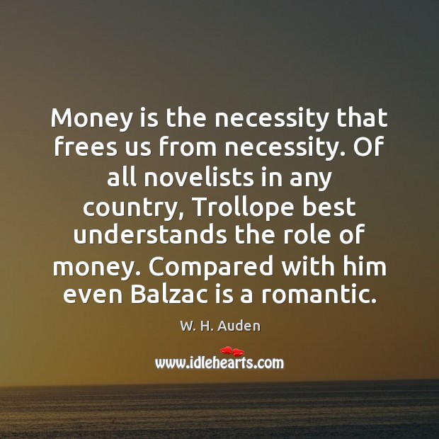 Money is the necessity that frees us from necessity. Of all novelists Money Quotes Image