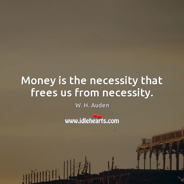 Image, Money is the necessity that frees us from necessity.