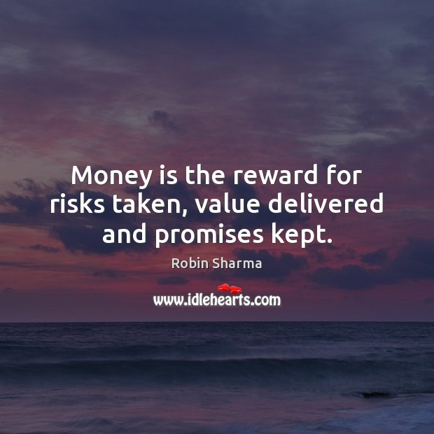 Image, Money is the reward for risks taken, value delivered and promises kept.
