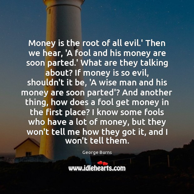 Image, Money is the root of all evil.' Then we hear, 'A