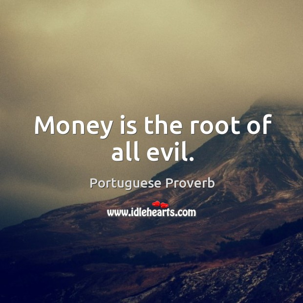 Money is the root of all evil. Image