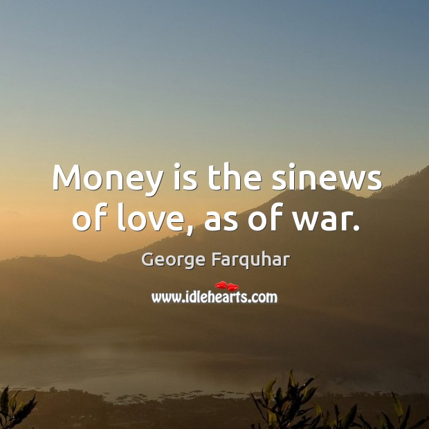Money is the sinews of love, as of war. Image