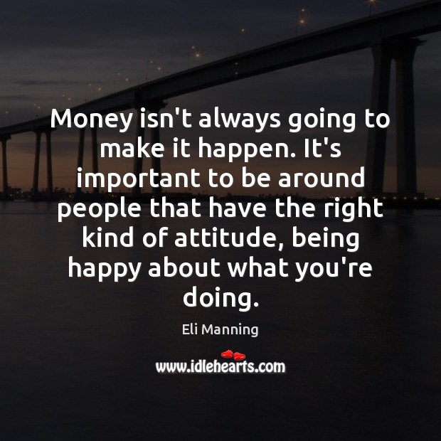 Money isn't always going to make it happen. It's important to be Eli Manning Picture Quote