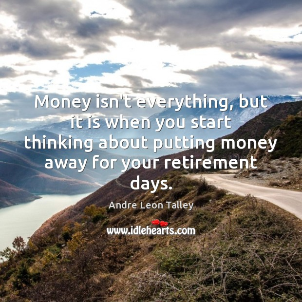 Money isn't everything, but it is when you start thinking about putting Image