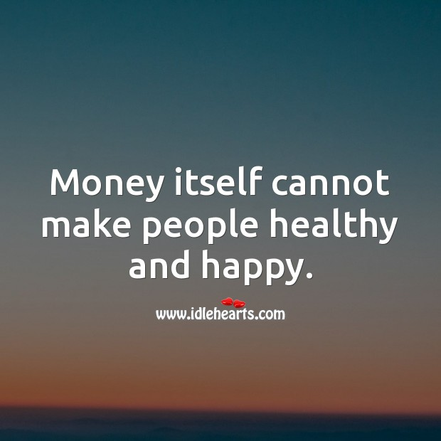 Money itself cannot make people healthy and happy. Money Quotes Image