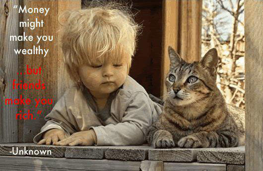 Friends make you rich, not money. Image