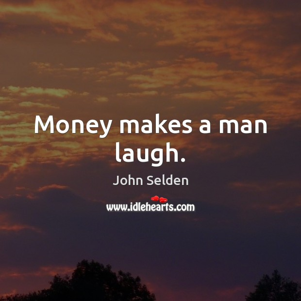 Image, Money makes a man laugh.
