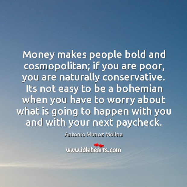 Image, Money makes people bold and cosmopolitan; if you are poor, you are