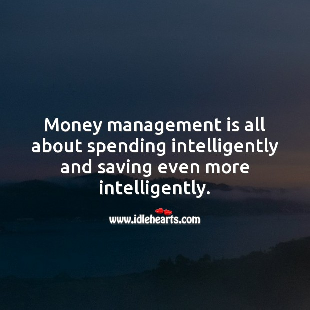 Money management is all about spending intelligently and saving even more intelligently. Money Quotes Image