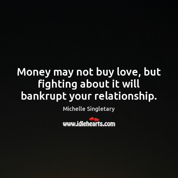 Money may not buy love, but fighting about it will bankrupt your relationship. Michelle Singletary Picture Quote