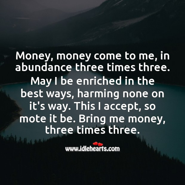 Money, money come to me, in abundance three times three. Picture Quotes Image