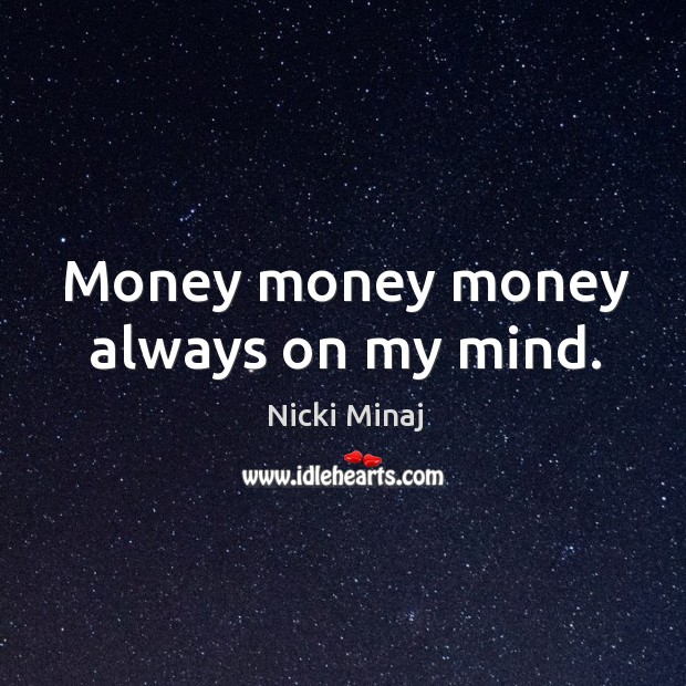Image, Money money money always on my mind.