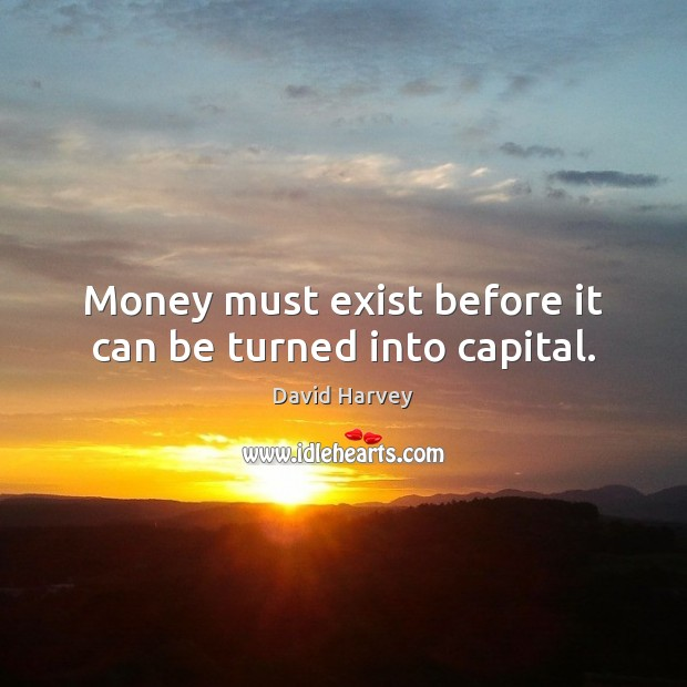 Image, Money must exist before it can be turned into capital.