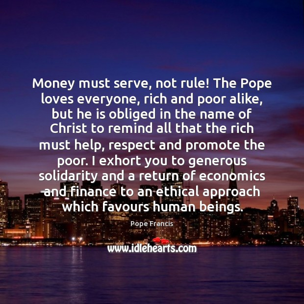 Money must serve, not rule! The Pope loves everyone, rich and poor Image