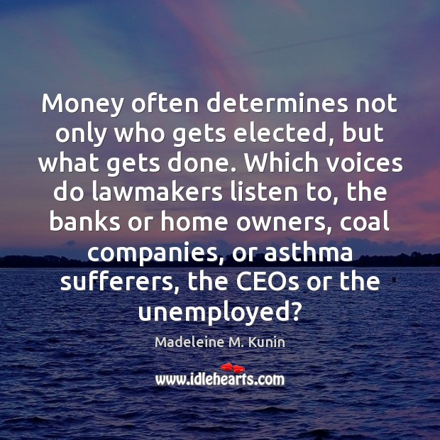 Image, Money often determines not only who gets elected, but what gets done.