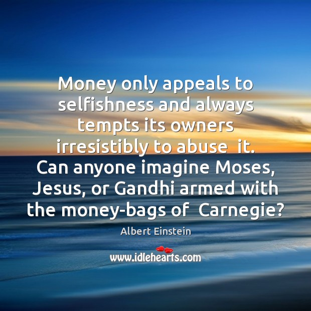 Image, Money only appeals to selfishness and always tempts its owners irresistibly to