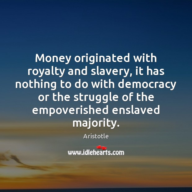 Money originated with royalty and slavery, it has nothing to do with Image