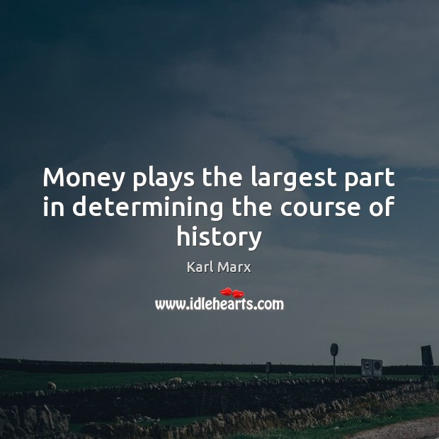 Image, Money plays the largest part in determining the course of history