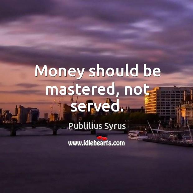 Image, Money should be mastered, not served.