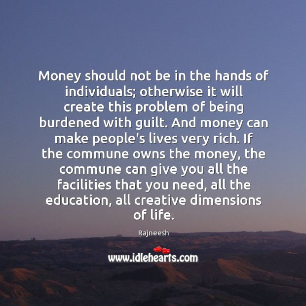 Money should not be in the hands of individuals; otherwise it will Image