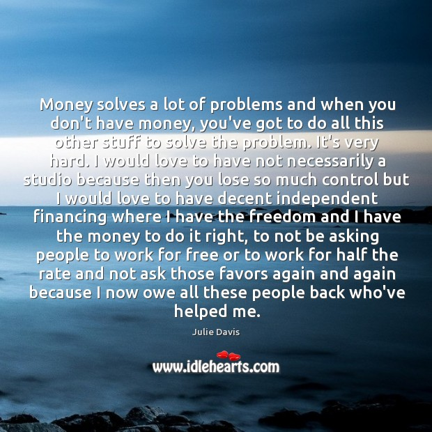 Money solves a lot of problems and when you don't have money, Image