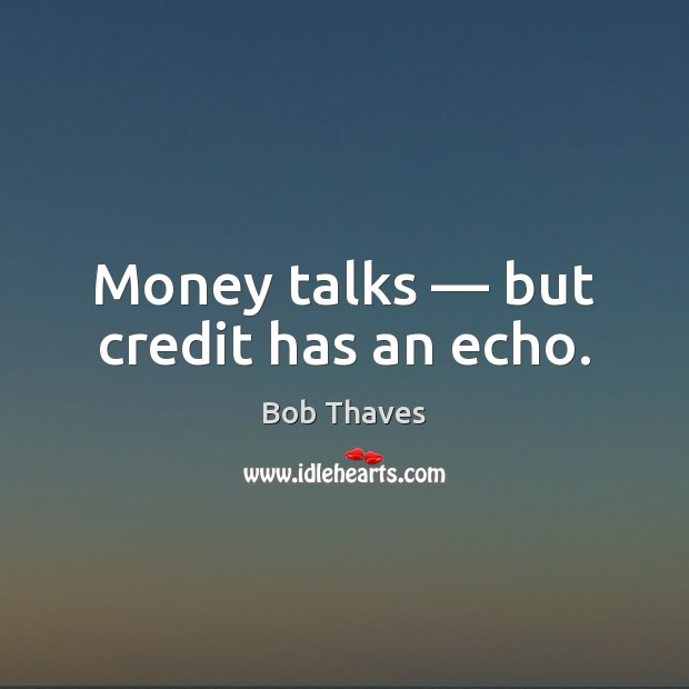 Image, Money talks — but credit has an echo.