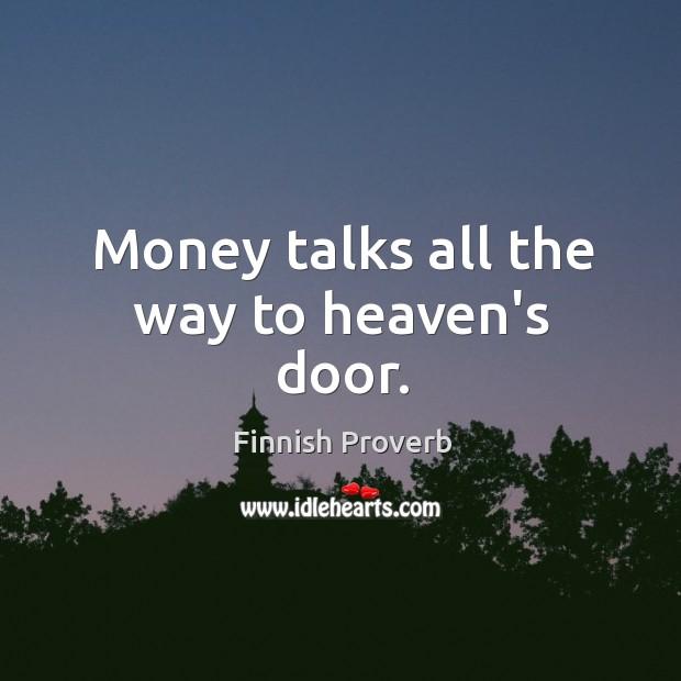 Money talks all the way to heaven's door. Finnish Proverbs Image