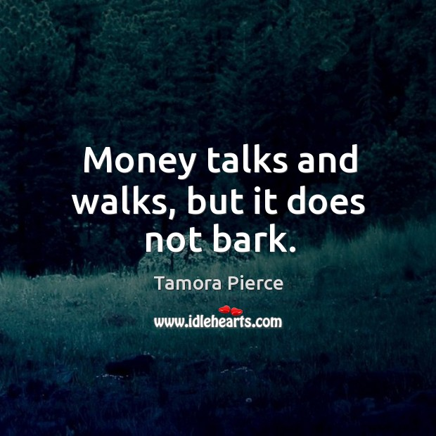 Image, Money talks and walks, but it does not bark.