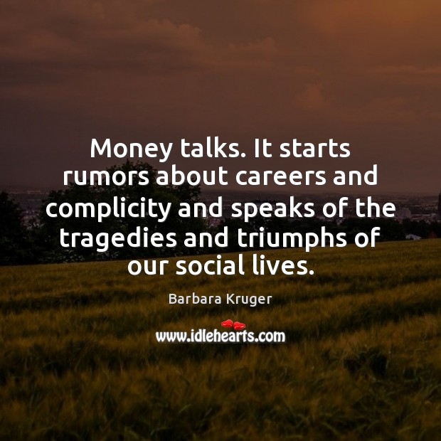 Money talks. It starts rumors about careers and complicity and speaks of Image