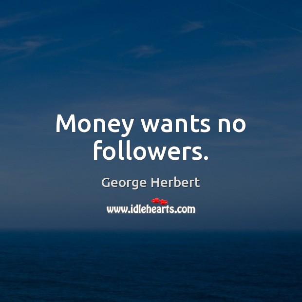 Money wants no followers. Image