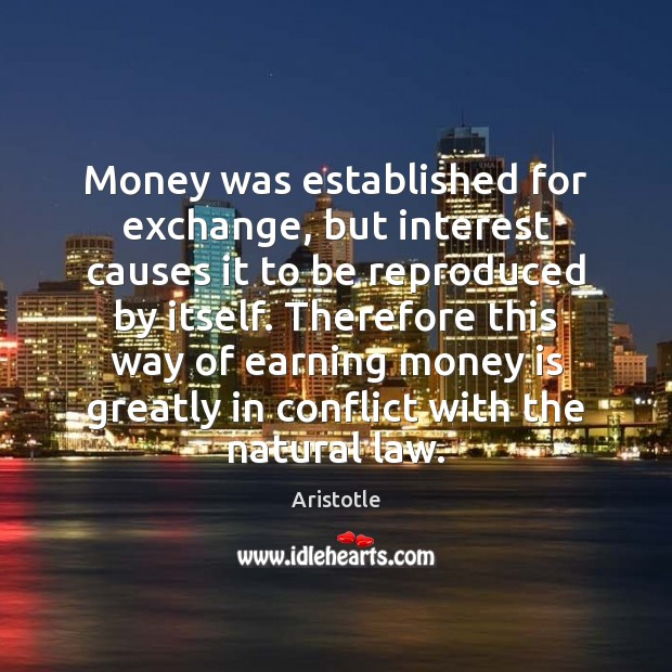 Money was established for exchange, but interest causes it to be reproduced Money Quotes Image