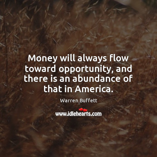 Image, Money will always flow toward opportunity, and there is an abundance of that in America.