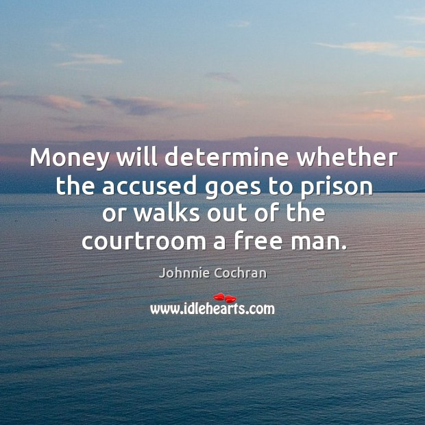 Money will determine whether the accused goes to prison or walks out of the courtroom a free man. Image