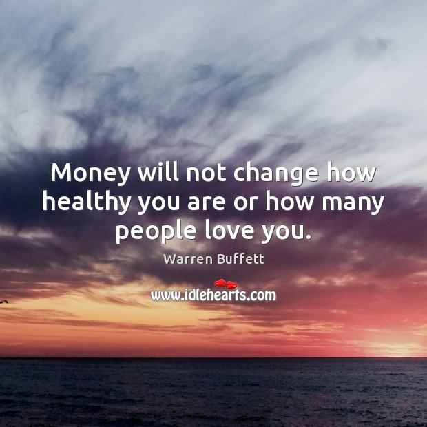 Image, Money will not change how healthy you are or how many people love you.