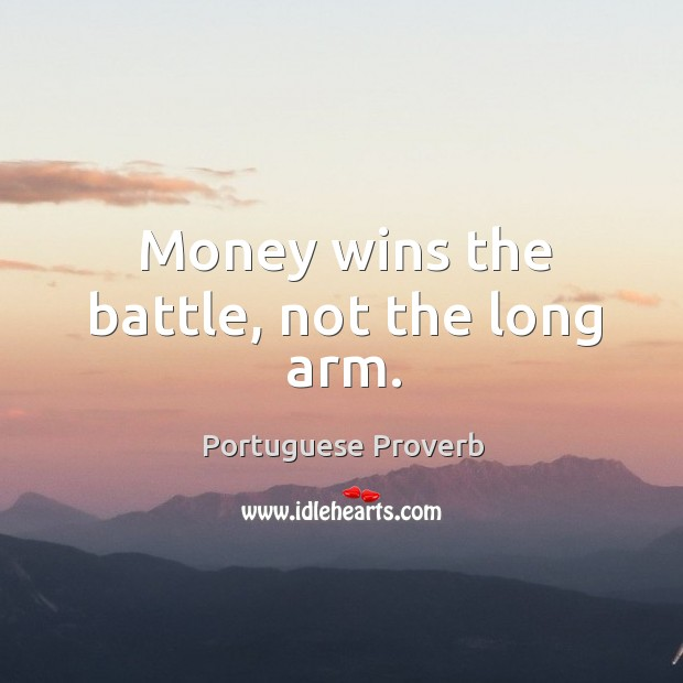 Money wins the battle, not the long arm. Image