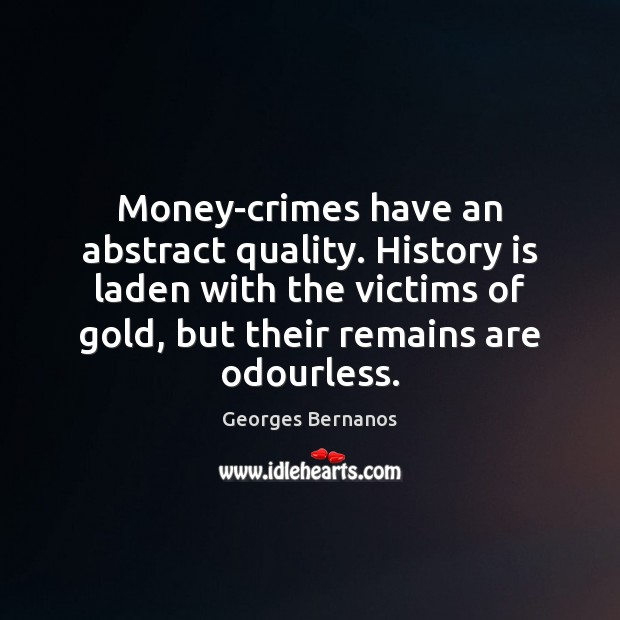 Money-crimes have an abstract quality. History is laden with the victims of Georges Bernanos Picture Quote