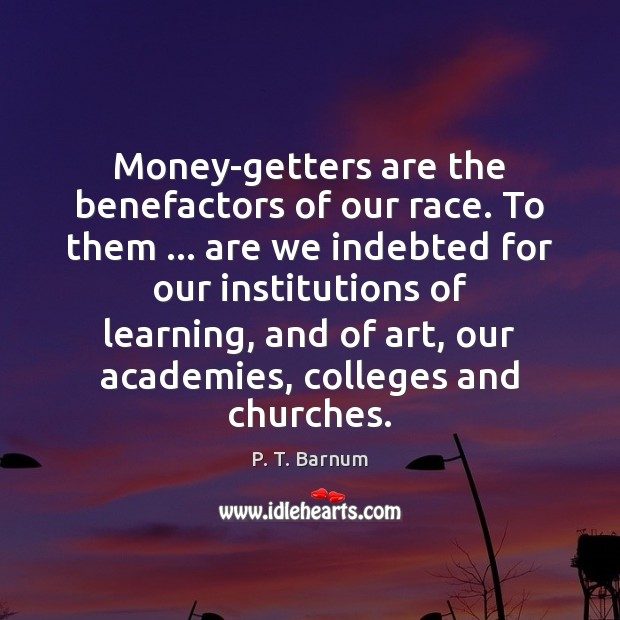Image, Money-getters are the benefactors of our race. To them … are we indebted