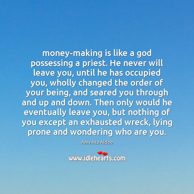 Image, Money-making is like a god possessing a priest. He never will leave