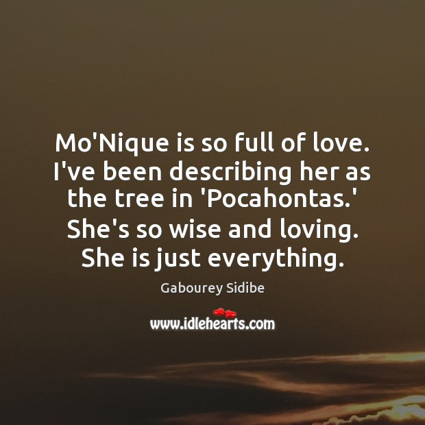 Mo'Nique is so full of love. I've been describing her as the Gabourey Sidibe Picture Quote