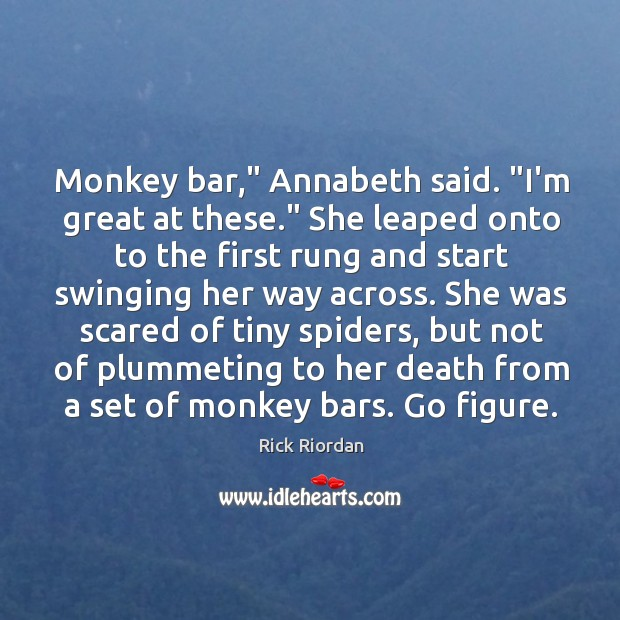 """Monkey bar,"""" Annabeth said. """"I'm great at these."""" She leaped onto to Rick Riordan Picture Quote"""