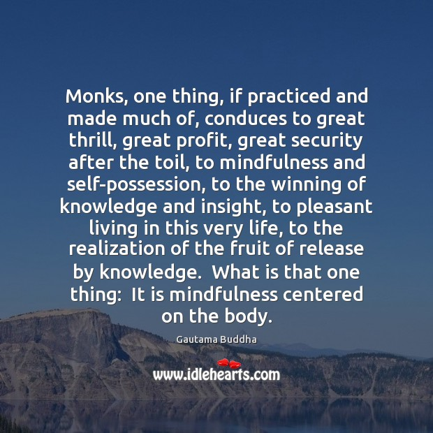 Monks, one thing, if practiced and made much of, conduces to great Gautama Buddha Picture Quote