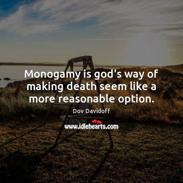 Image, Monogamy is God's way of making death seem like a more reasonable option.