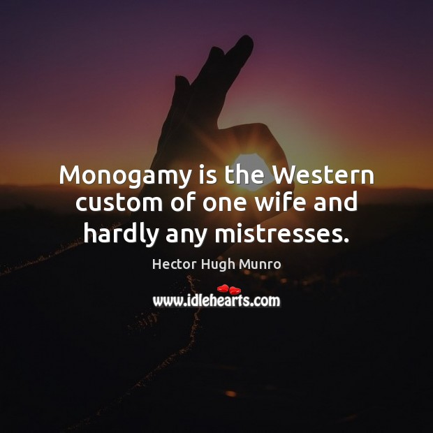 Monogamy is the Western custom of one wife and hardly any mistresses. Image