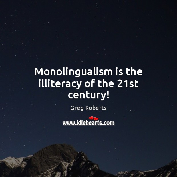 Monolingualism is the illiteracy of the 21st century! Image