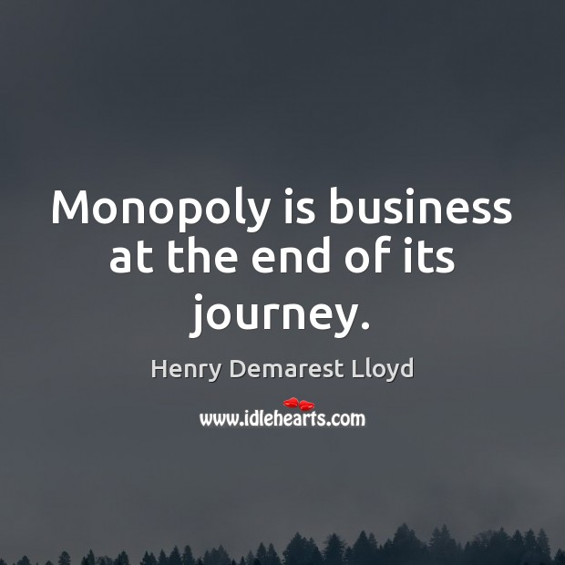 Monopoly is business at the end of its journey. Image