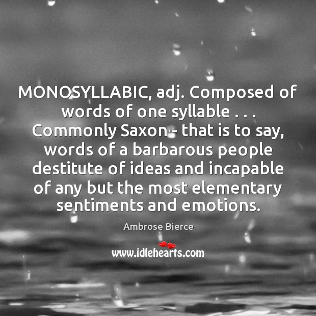 Image, MONOSYLLABIC, adj. Composed of words of one syllable . . . Commonly Saxon – that